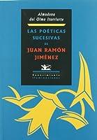 Las poéticas sucesivas de Juan Ramón Jiménez : desde el Modernismo hasta los orígenes de las poéticas posmodernas