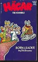 Hagar the horrible, born leader