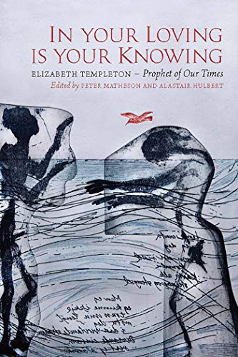 In Your Loving is Your Knowing: Elizabeth Templeton - Prophet of Our Times (English Edition)