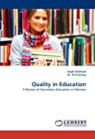 Quality in Education: A Review of Secondary Education in Pakistan