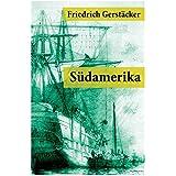 Suedamerika: Auch Karl May profitierte von Gerstaeckers Reiseberichten (Rio de Janeiro, Buenos Aires, Pampas, Valparaiso, Chile und Kalifornien)