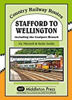 Stafford to Wellington: Including the Coalport Branch (Country Railway Routes)