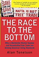 The Race To The Bottom: Why A Worldwide Worker Surplus And Uncontrolled Free Trade Are Sinking American Living Standards by Alan Tonelson(2002-08-31)