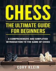 Chess: The Ultimate Guide for Beginners – A Comprehensive and Simplified Introduction to the Game of Chess (op