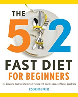 The 5:2 Fast Diet for Beginners: The Complete Book for Intermittent Fasting with Easy Recipes and Weight Loss Plans by [Rockridge Press]