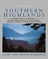 Traveling the Southern Highlands: A Complete Tour Guide to the Mountains of Northeast Georgia, East Tennessee, Western North Carolina and Southwest Virginia