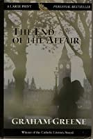 The End of the Affair (THORNDIKE PRESS LARGE PRINT PERENNIAL BESTSELLERS SERIES)
