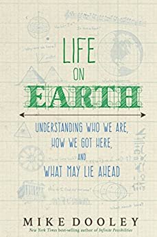 Life on Earth: Understanding Who We Are, How We Got Here, and What May Lie Ahead by [Dooley, Mike]