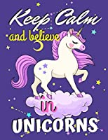 "Keep Calm and Believe in Unicorns: Unicorn Coloring Book Gift for Girls - Various Unicorn Designs with Stress Relieving Patterns - Lovely Coloring Book Designed Interior (8.5"" x 11""), 62 Pages (Coloring Page for Girls)"