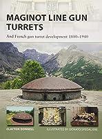 Maginot Line Gun Turrets: And French Gun Turret Development 1880-1940 (New Vanguard)