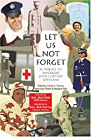 Let Us Not Forget: A Tribute to America's 20th Century Veterans