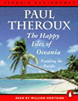 The Happy Isles of Oceania: Paddling the Pacific (Penguin audiobooks)