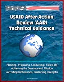 USAID After-Action Review (AAR) Technical Guidance - Planning, Preparing, Conducting, Follow-Up, Achieving the Development Mission, Correcting Deficiencies, Sustaining Strengths (English Edition) 画像