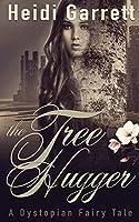 The Tree Hugger: A Dystopian Fairy Tale