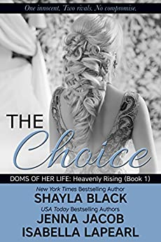 The Choice (Doms of Her Life: Heavenly Rising Book 1) by [Black, Shayla, Jacob, Jenna, LaPearl, Isabella]
