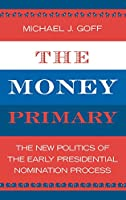 The Money Primary: The New Politics of the Early Presidential Nominating Process