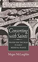 Consorting With Saints: Prayer for the Dead in Early Medieval France