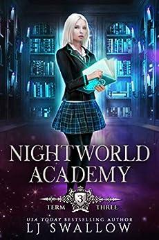 Nightworld Academy: Term Three by [Swallow, LJ]