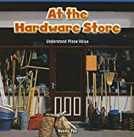At the Hardware Store: Understand Place Value (Rosen Common Core Math Readers)