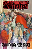 Overthrowing Capitalism, Volume Five