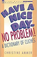 Have a Nice Day--No Problem!: A Dictionary of Cliches (Wordwatchers)