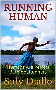 RUNNING HUMAN: Humans Are Perfect Barefoot Runners by [Diallo, Sidy]