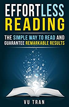 Effortless Reading: The Simple Way to Read and Guarantee Remarkable Results by [Tran, Vu]