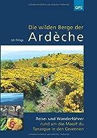 Die wilden Berge der Ardèche: Reise- und Wanderfuehrer rund um das Massif du Tanargue in den Cevennen
