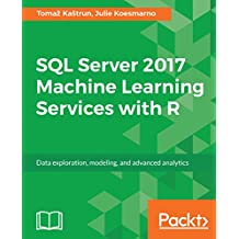 SQL Server 2017 Machine Learning Services with R: Data exploration, modeling, and advanced analytics