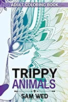 Trippy Animals Adult Coloring Book: 50 beautiful designs to relieve anxiety and expand your mind