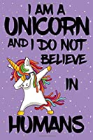 I AM A  UNICORN AND I DO NOT BELIEVE IN HUMANS: Cute Unicorn Notebooks College Ruled Line Paper Composition With Lined and Blank Pages, Perfect for Journal, Doodling, Sketching and Notes