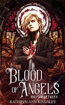 Blood of Angels (Halfway Between Book 2) by [Kingsley, Kathryn Ann]
