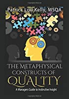 The Metaphysical Constructs of Quality: A Managers Guide to Instinctive Insight