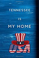 Tennessee Is My Home: My Favorite State Tennessee Birthday Gift Journal / United States Notebook / Diary Quote (6 x 9 - 110 Blank Lined Pages)