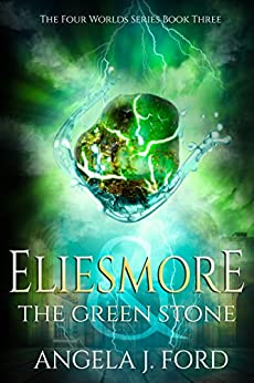 Eliesmore and the Green Stone (The Four Worlds Series Book 3) by [Ford, Angela J.]