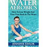 Water Aerobics - How To Lose Weight And Tone Your Body In The Water