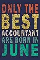 Only The Best Accountant Are Born In June: Funny Vintage Accountant Gift Journal