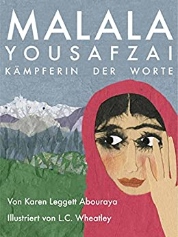 Malala Yousafzai: Kämpferin der Worte (German Edition) by [Abouraya, Karen Leggett]