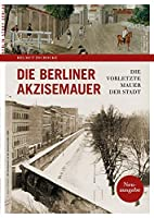 Die Berliner Akzisemauer: Die vorletzte Mauer der Stadt
