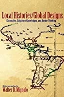 Local Histories / Global Designs: Coloniality, Subaltern Knowledges, and Border Thinking (Princeton Studies in Culture / Power / History)