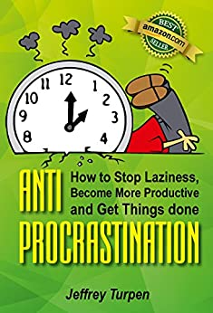 Anti-Procrastination: How to Stop Laziness, Become More Productive, and Get Things done (working with emotional intelligence ,breaking bad habits, Master Your Time) by [Turpen, Jeffrey]