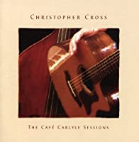 The Cafe Carlyle Sessions 'The Definitive Greatest Hits' by Christopher Cross (2009-04-27)