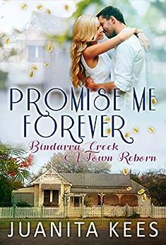 Promise Me Forever (Bindarra Creek A Town Reborn Book 8) by [Kees, Juanita]