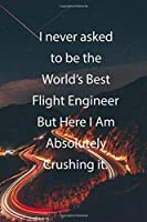 I never asked to be the World's Best Flight Engineer But Here I Am Absolutely Crushing it.: Blank Lined Notebook Journal With Awesome Car Lights, Mountains and Highway Background