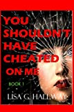 You Shouldn't Have Cheated On Me: (A gripping revenge murder mystery thriller)- Never too late to say you're sorry ((Contemporary Romance -The Cheated Wife Series))