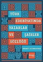 Tuerk Edebiyatinda Yazarlar ve Sairler Soezluegue