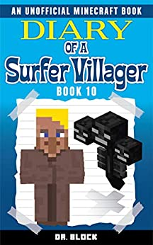 Diary of a Surfer Villager: Book 10: (an unofficial Minecraft book for kids) by [Block, Dr.]