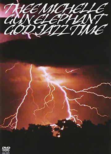 ミッシェル・ガン・エレファント: GOD JAZZ TIME [DVD]