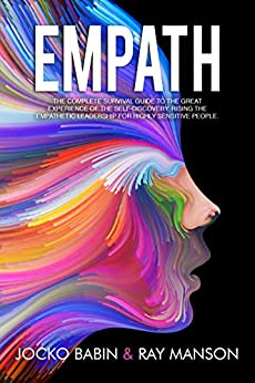 Empath: The Complete Survival Guide to The Great Experience of The Self-Discovery. Rising the Empathetic Leadership for Highly Sensitive People. by [Babin, Jocko, Manson, Ray]
