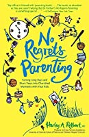 No Regrets Parenting: Turning Long Days and Short Years into Cherished Moments with Your Kids by Harley A. Rotbart(2012-02-21)